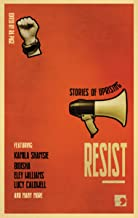 Resist: Stories of Uprising (History-into-Fiction)
