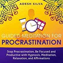 Guided Meditation For Procrastination: Stop Procrastination, Be Focused and Productive with Hypnosis, Meditation, Relaxation and Affirmations