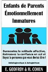 Enfants de Parents Émotionnellement Immatures: Surmontez la solitude affective, Retrouvez la confiance en soi et Soyez la personne que vous deviez être ! (Autodiagnostique & Auto-guérison) Format Kindle