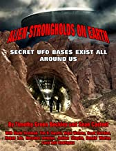 Alien Strongholds on Earth: Secret UFO Bases Exist All Around Us