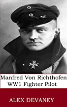 The Red Baron: WW1 German Flying Ace.(Manfred von Richthofen:80 Air Combat Victories).: WW1: 'One Hour History.' (WW1 Military Teenager Series. Book 5)