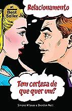 RELACIONAMENTO Tem certeza de que quer um? (Portuguese Edition)
