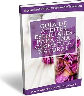 Guía de Aceites Esenciales para una Cosmética Natural (Spanish Edition)
