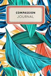 Compassion Journal: Cute Tropical Leaves College Ruled Journal Notebook - 100 pages 6 x 9 inches Log Book (Appreciation Journal Series Volume 16)