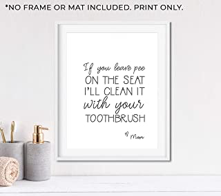 If You Leave Pee on the Seat I'll Clean it With Your Toothbrush - Mom Rules- Funny Bathroom Sign - Unframed 11x14 Print