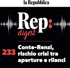 Conte-Renzi, rischio crisi tra aperture e rilanci: Rep digest 233
