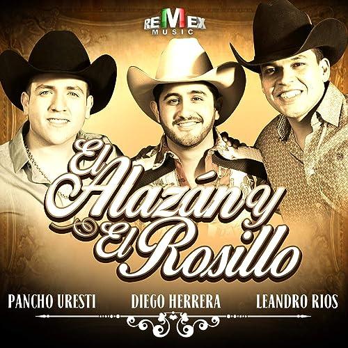 El Alazán y el Rosillo by Leandro Ríos   Pancho Uresti Diego Herrera on  Amazon Music - Amazon.com d6160a531ed