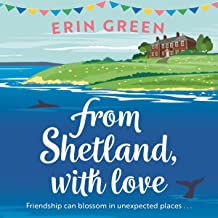 From Shetland, with Love: Friendship can blossom in unexpected places...a heartwarming and uplifting staycation treat of a...