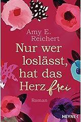 Nur wer loslässt, hat das Herz frei: Roman (German Edition) Kindle Edition