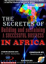 The Secretes of building and sustaining a successful business in Africa: The mistery behind business success in Africa