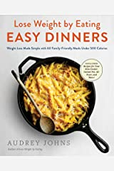 Lose Weight by Eating: Easy Dinners: Weight Loss Made Simple with 60 Family-Friendly Meals Under 500 Calories Kindle Edition