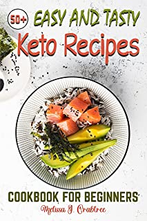 50+ Easy and Tasty Keto Recipes Cookbook: Easy, Affordable, Enjoyable, Healthy and Tasty Low-Carbs Recipes to Kickstart (E...