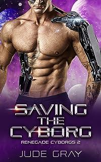 Saving the Cyborg: An Alien Abduction Romance Series (Renegade Cyborgs Book 2)