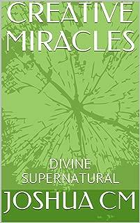 CREATIVE MIRACLES: DIVINE SUPERNATURAL