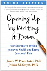 Opening Up by Writing It Down, Third Edition: How Expressive Writing Improves Health and Eases Emotional Pain Kindle Edition