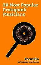 Focus On: 30 Most Popular Protopunk Musicians: Proto-punk, Patti Smith, Nico, Marc Bolan, Mick Ronson, Captain Beefheart, John Cale, Ian Dury, Wilko Johnson, Jonathan Richman, etc. (English Edition)