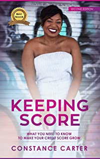 Keeping Score: What You Need To Know To Make Your Credit Score Grow (Second Edition Book 2)