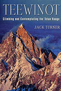 Teewinot: Climbing and Contemplating the Teton Range