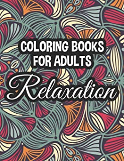 Coloring Book For Adults Relaxation: Florals, Mandalas, And More To Color For Relaxation, Calming Coloring Sheets For Unwi...