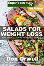 Salads Recipe Book: Over 155 Quick & Easy Gluten Free Low Cholesterol Whole Foods Recipes full of Antioxidants & Phytochemicals (Salads Recipes Book 5)
