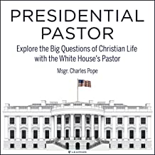 Presidential Pastor: Explore the Big Questions of Christian Life with the White House's Pastor