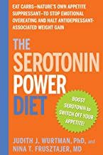 The Serotonin Power Diet: Eat Carbs--Nature's Own Appetite Suppressant--to Stop Emotional Overeating and Halt Antidepressa...