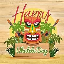 Happy Ukulele Day: Hawaiian Music Ukulele, Isle of Aloha, Music for Hula Dancing & Relaxation