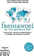 Freihandel für eine gerechtere Welt: Mehr als TTIP,  Fracking und Chlorhühnchen – ein Plädoyer für eine gemeinsame Welt (German Edition)