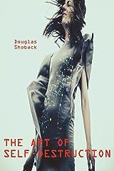 The Art of Self-Destruction Kindle Edition