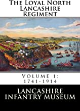 The Loyal North Lancashire Regiment: Volume 1: 1741-1914