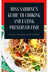 Miss Sardine's Guide to Cooking and Eating Preserved Fish: 25 recipes for making the most of canned tuna, sardines, smoked salmon and other preserved seafood Kindle Edition
