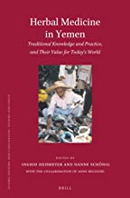Herbal Medicine in Yemen: Traditional Knowledge and Practice, and Their Value for Today's World (Islamic History and Civilization)