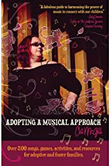 Adopting a Musical Approach: Songs, games, and activities for adoptive and foster families. Kindle Edition