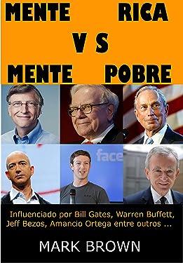 Mente Rica VS Mente Pobre: Influenciado por Bill Gates, Warren Buffet, Jeff Bezos, Amancio Ortega entre outros... (Portuguese Edition)