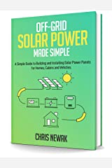 Off-Grid Solar Power Made Simple: A Simple Guide to Building and Installing Solar Power Panels for Homes, Cabins and Vehicles (English Edition) eBook Kindle