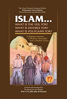 Islam! What are the Veil, Divorce, and Polygamy for?: A Dialogue between a Western Orientalist and a Muslim Savant (English Edition)