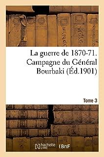 La Guerre de 1870-71. Campagne Du Général Bourbaki Tome 3 (Histoire) (French Edition)