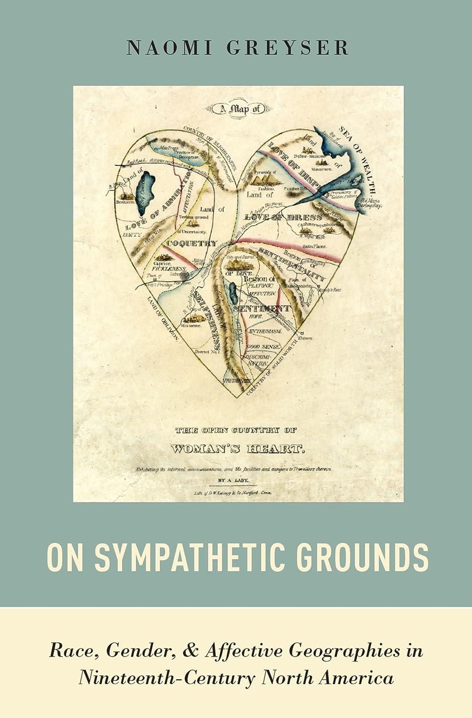 そばに空白覗くOn Sympathetic Grounds: Race, Gender, and Affective Geographies in Nineteenth-Century North America (English Edition)