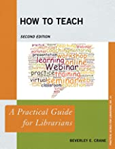 How to Teach: A Practical Guide for Librarians (Practical Guides for Librarians Book 35)