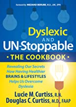 Dyslexic and Un-Stoppable: The Cookbook: Revealing Our Secrets How Having Healthier Brains & Lifestyles Helps Us Overcome Dyslexia