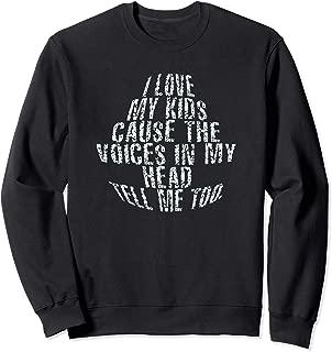 LOVE MY KIDS VOICES IN MY HEAD Sweatshirt