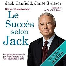 Le succès selon Jack: Les principes du succès pour vous rendre là ou vous souhaiteriez être