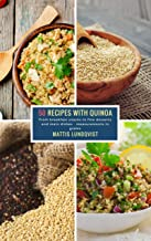 50 Recipes with Quinoa: From breakfast snacks to fine desserts and main dishes - measurements in grams