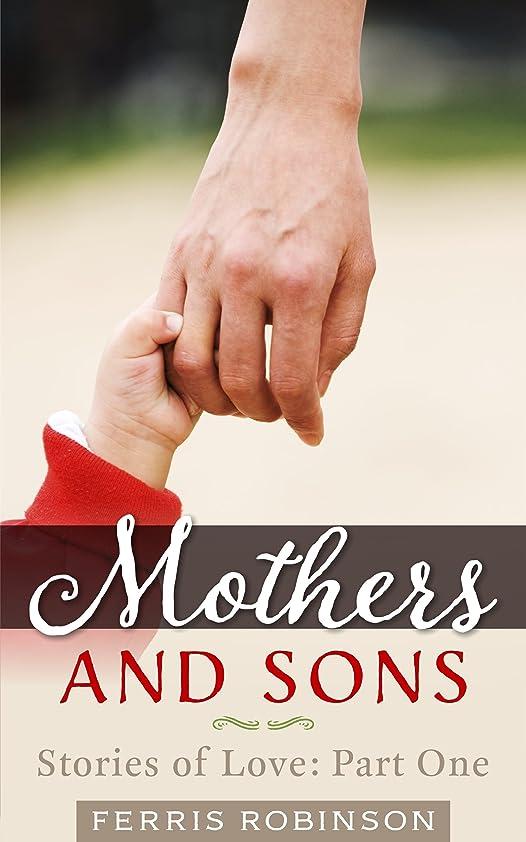 前任者手がかり有害Mothers and Sons - Stories of Love: Humorous and touching five-minute essays on motherhood and parenting (English Edition)