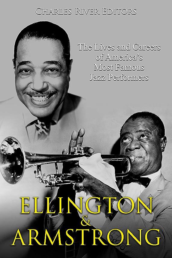 アイデア聖人魂Ellington and Armstrong: The Lives and Careers of America's Most Famous Jazz Performers (English Edition)