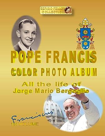 POPE FRANCIS COLOR PHOTO ALBUM – FRANCISCUS 1st VOLUME: All the life of Jorge Mario Bergoglio