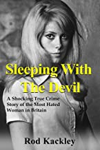 Sleeping With The Devil: A Shocking True Crime Story of the Most Evil Woman in Britain
