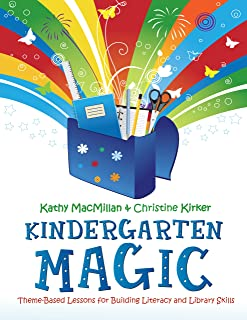 Kindergarten Magic: Theme-Based Lessons for Building Literacy and Library Skills