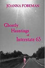 Ghostly Hauntings of Interstate 65 Kindle Edition