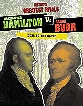 Alexander Hamilton Vs. Aaron Burr: Duel to the Death (History's Greatest Rivals)